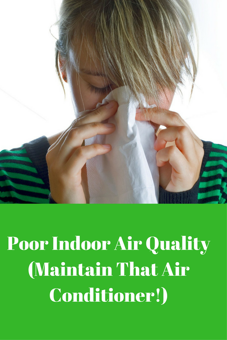 Poor Indoor Air Quality (Maintain That Air Conditioner!)
