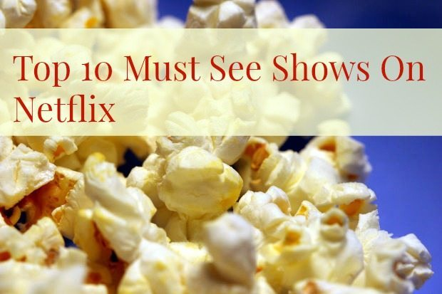 Top 10 Must See Shows On Netflix