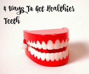 4 Ways To Get Healthier Teeth