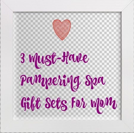 3 Must-Have Pampering Spa Gift Sets For Mom