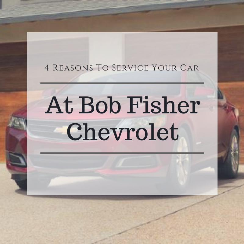 4 Reasons To Service Your Car At Bob Fisher Chevrolet