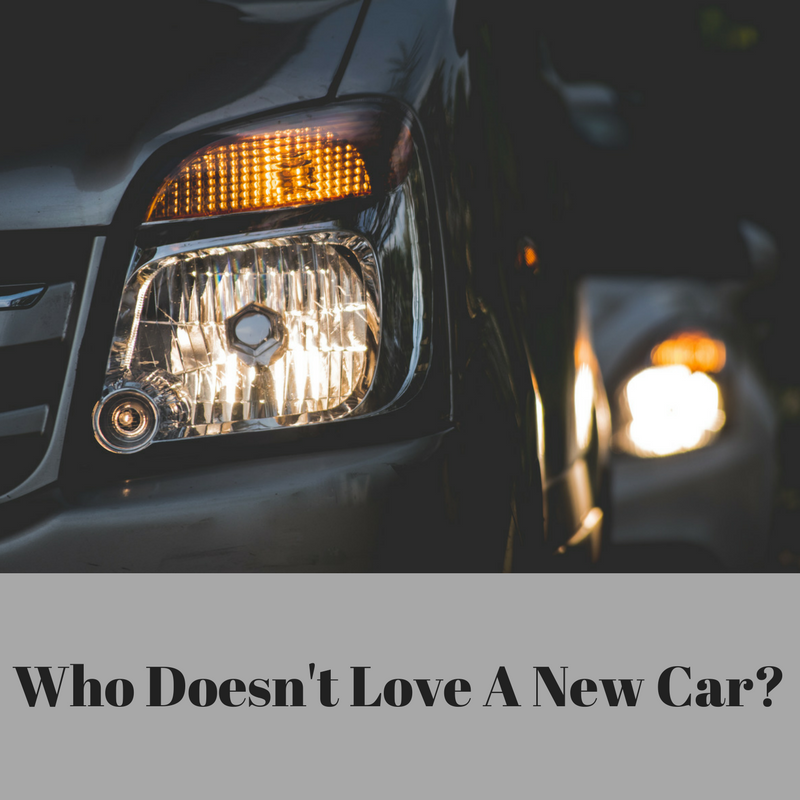 Who Doesn't Love A New Car?