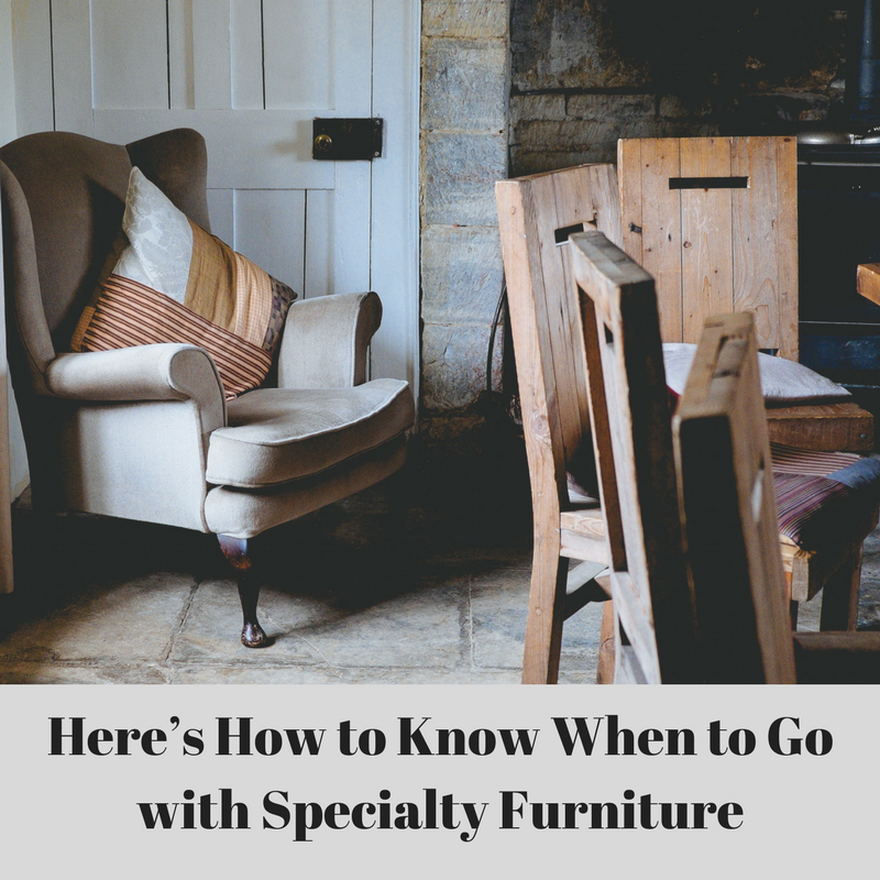 Here's How to Know When to Go with Specialty Furniture