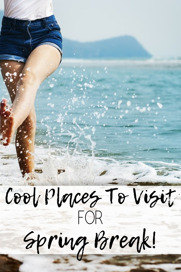 Cool Places To Visit For Spring Break