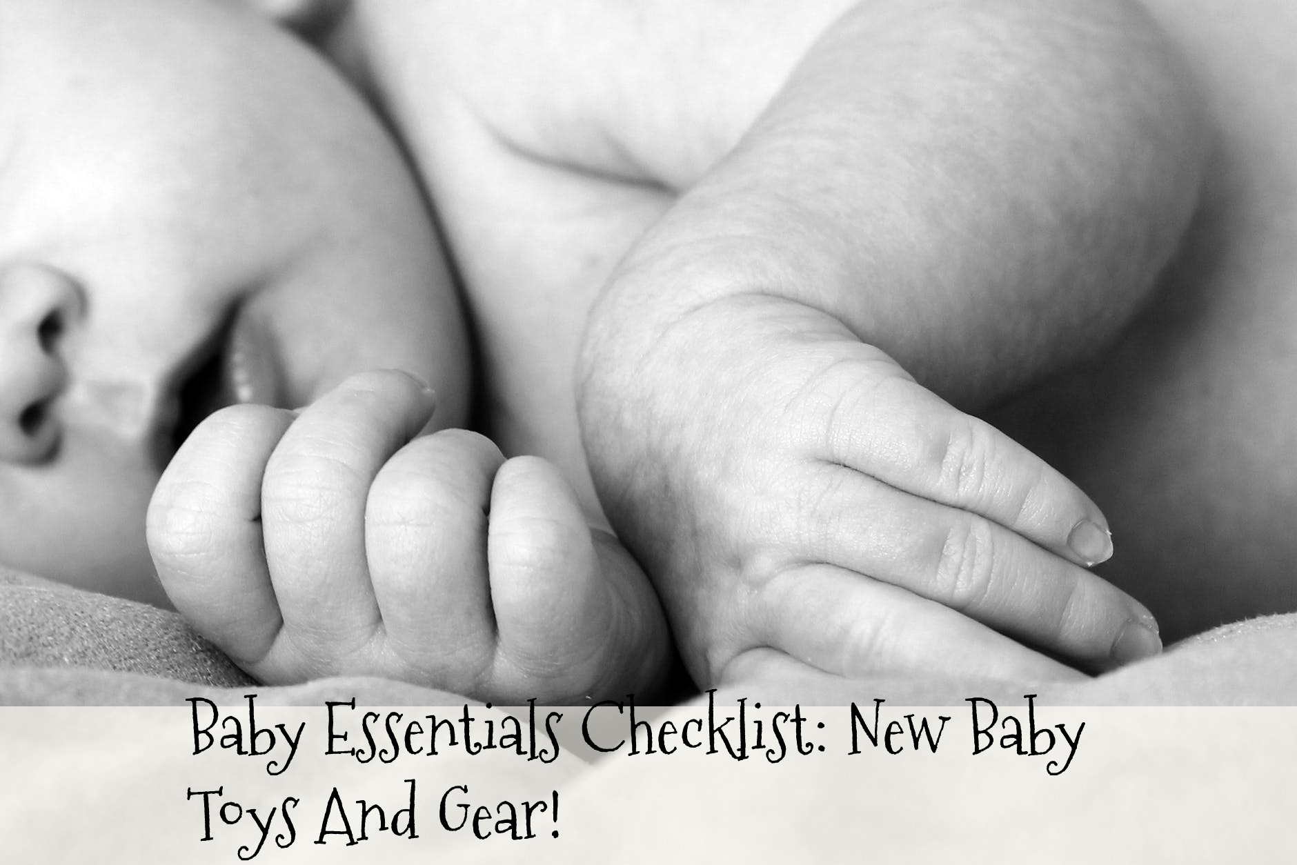Baby Essentials Checklist: New Baby Toys And Gear!