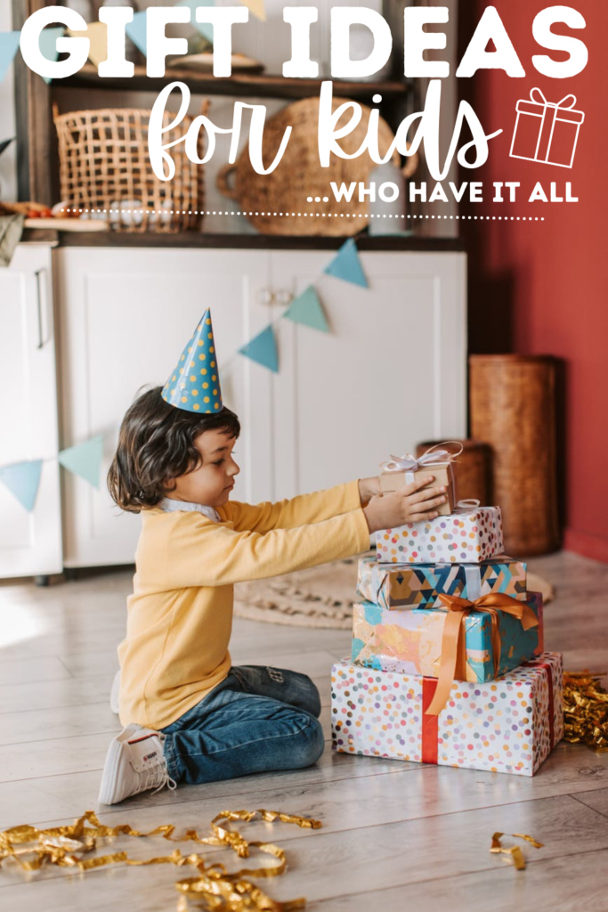 Gift Ideas For Kids Who Have It All